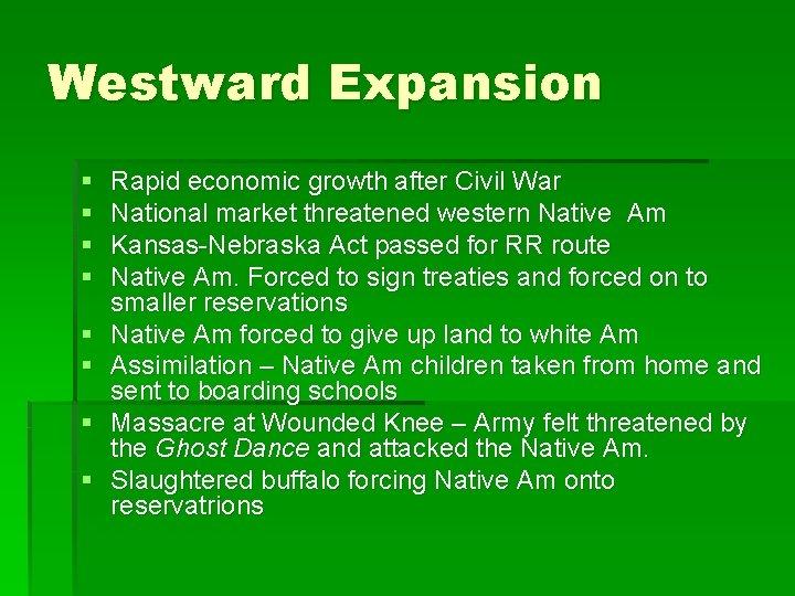 Westward Expansion § § § § Rapid economic growth after Civil War National market