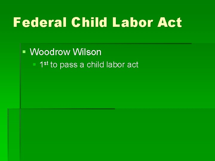 Federal Child Labor Act § Woodrow Wilson § 1 st to pass a child