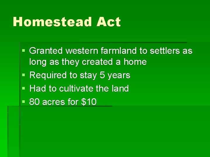 Homestead Act § Granted western farmland to settlers as long as they created a