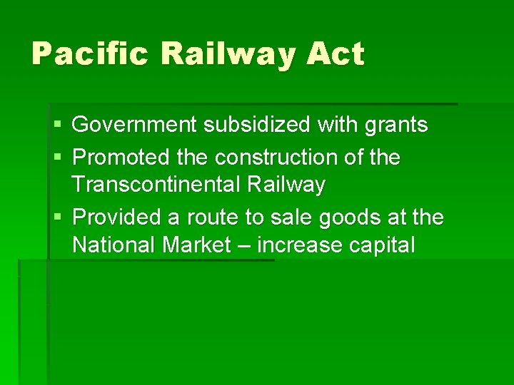 Pacific Railway Act § Government subsidized with grants § Promoted the construction of the