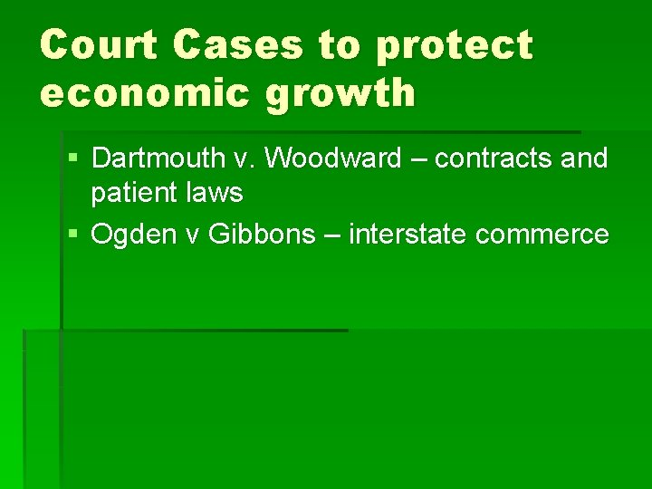 Court Cases to protect economic growth § Dartmouth v. Woodward – contracts and patient