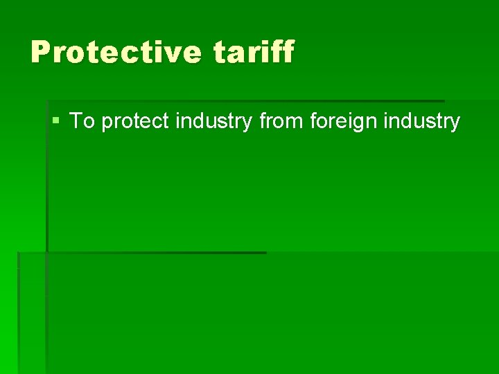 Protective tariff § To protect industry from foreign industry