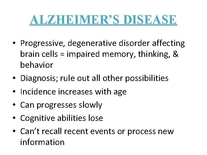 ALZHEIMER'S DISEASE • Progressive, degenerative disorder affecting brain cells = impaired memory, thinking, &