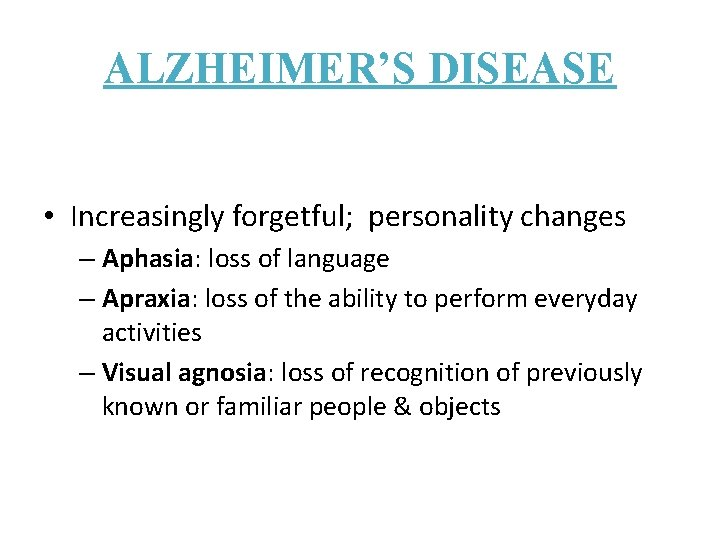 ALZHEIMER'S DISEASE • Increasingly forgetful; personality changes – Aphasia: loss of language – Apraxia: