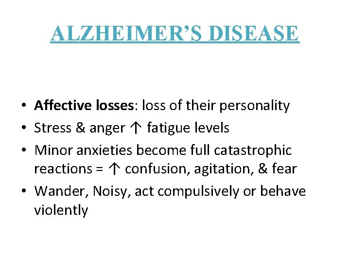 ALZHEIMER'S DISEASE • Affective losses: loss of their personality • Stress & anger ↑