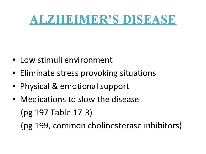ALZHEIMER'S DISEASE • • Low stimuli environment Eliminate stress provoking situations Physical & emotional