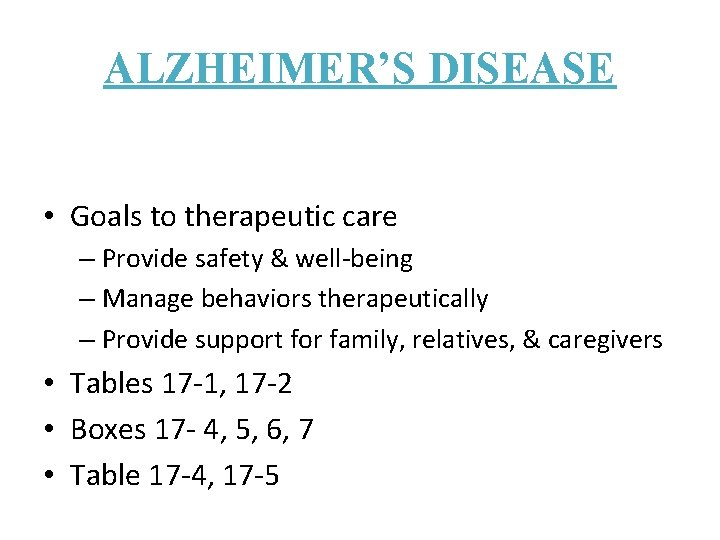 ALZHEIMER'S DISEASE • Goals to therapeutic care – Provide safety & well-being – Manage