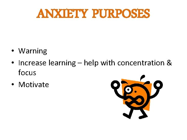 ANXIETY PURPOSES • Warning • Increase learning – help with concentration & focus •