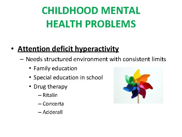CHILDHOOD MENTAL HEALTH PROBLEMS • Attention deficit hyperactivity – Needs structured environment with consistent