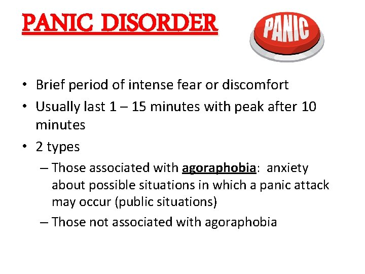 PANIC DISORDER • Brief period of intense fear or discomfort • Usually last 1