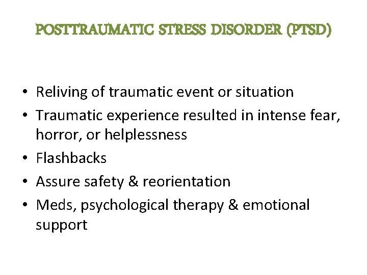 POSTTRAUMATIC STRESS DISORDER (PTSD) • Reliving of traumatic event or situation • Traumatic experience