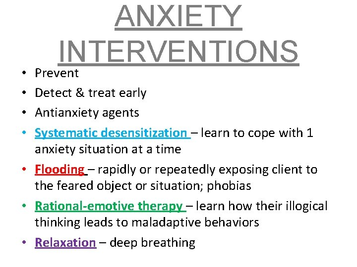 ANXIETY INTERVENTIONS Prevent Detect & treat early Antianxiety agents Systematic desensitization – learn to