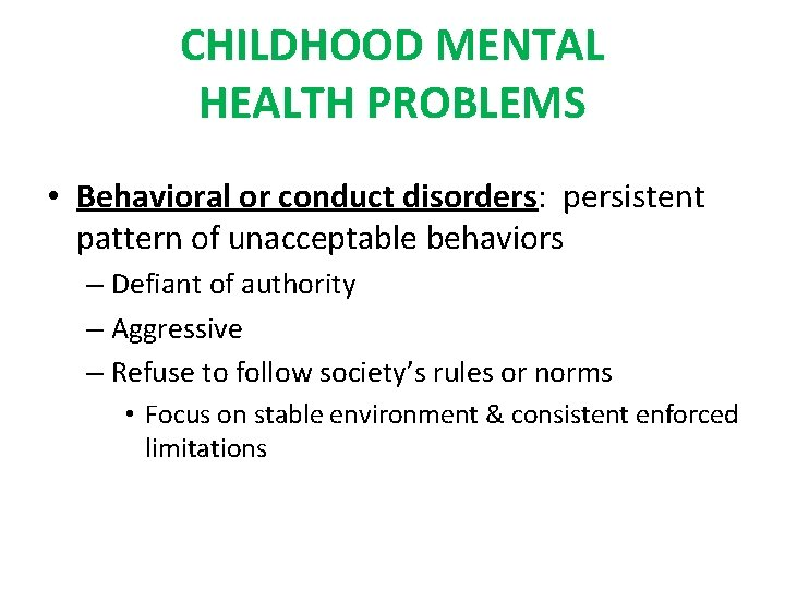 CHILDHOOD MENTAL HEALTH PROBLEMS • Behavioral or conduct disorders: persistent pattern of unacceptable behaviors