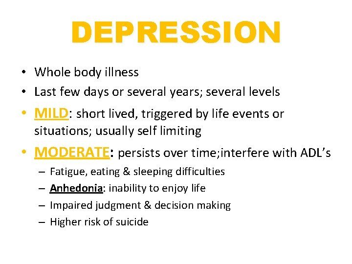 DEPRESSION • Whole body illness • Last few days or several years; several levels