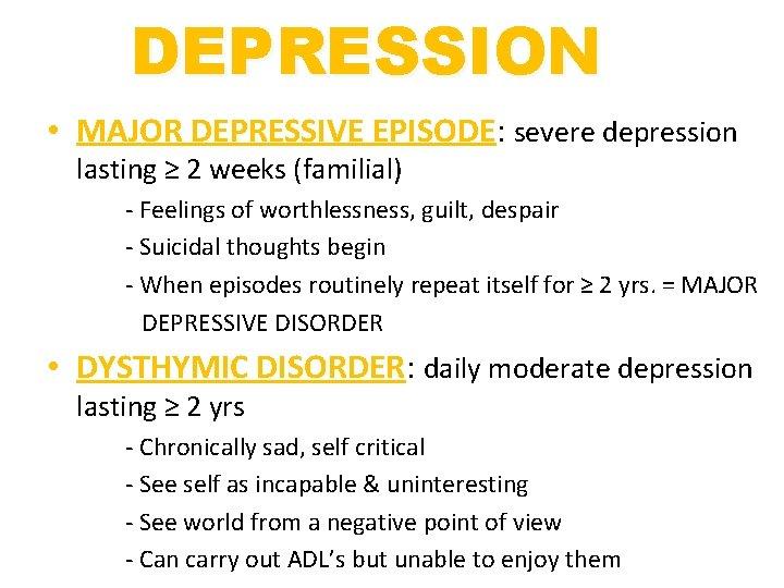 DEPRESSION • MAJOR DEPRESSIVE EPISODE: severe depression lasting ≥ 2 weeks (familial) - Feelings
