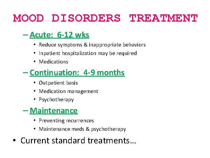 MOOD DISORDERS TREATMENT – Acute: 6 -12 wks • Reduce symptoms & inappropriate behaviors