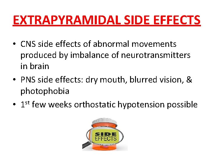 EXTRAPYRAMIDAL SIDE EFFECTS • CNS side effects of abnormal movements produced by imbalance of
