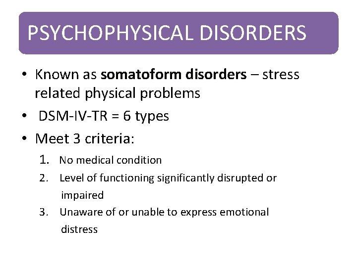 PSYCHOPHYSICAL DISORDERS • Known as somatoform disorders – stress related physical problems • DSM-IV-TR