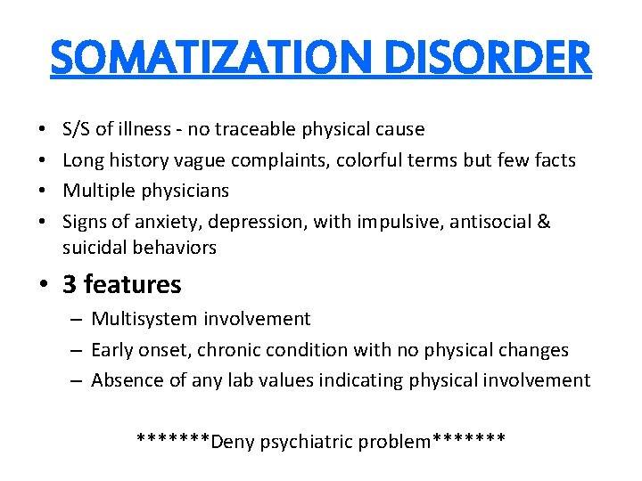 SOMATIZATION DISORDER • • S/S of illness - no traceable physical cause Long history