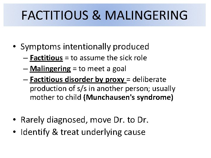 FACTITIOUS & MALINGERING • Symptoms intentionally produced – Factitious = to assume the sick