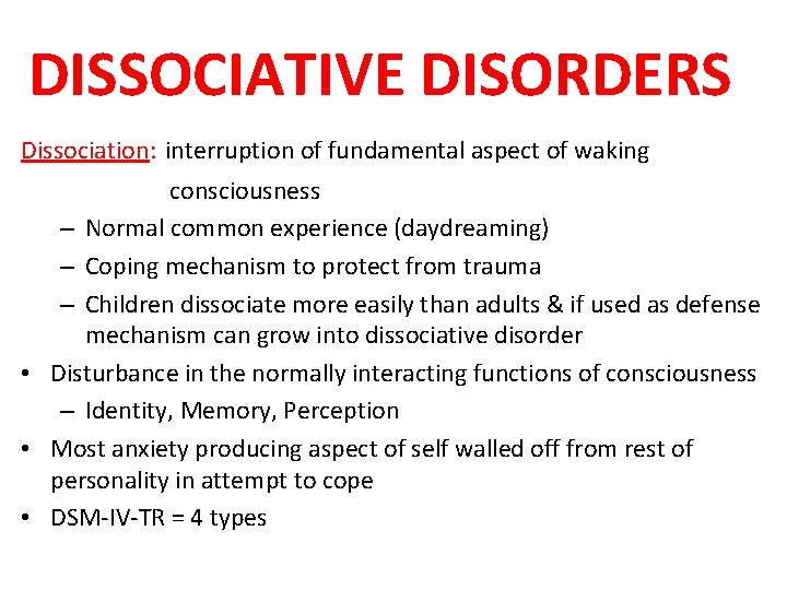 DISSOCIATIVE DISORDERS Dissociation: interruption of fundamental aspect of waking consciousness – Normal common experience
