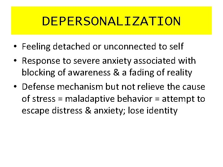 DEPERSONALIZATION • Feeling detached or unconnected to self • Response to severe anxiety associated