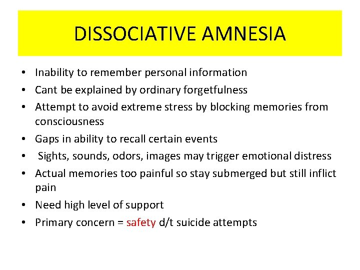 DISSOCIATIVE AMNESIA • Inability to remember personal information • Cant be explained by ordinary