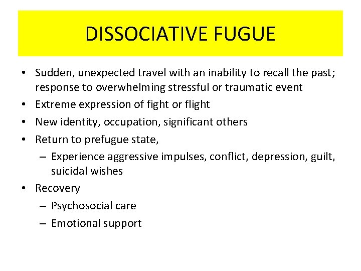 DISSOCIATIVE FUGUE • Sudden, unexpected travel with an inability to recall the past; response