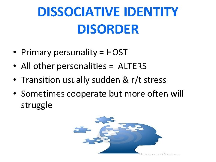 DISSOCIATIVE IDENTITY DISORDER • • Primary personality = HOST All other personalities = ALTERS