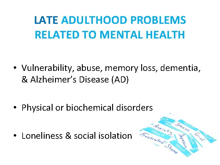 LATE ADULTHOOD PROBLEMS RELATED TO MENTAL HEALTH • Vulnerability, abuse, memory loss, dementia, &