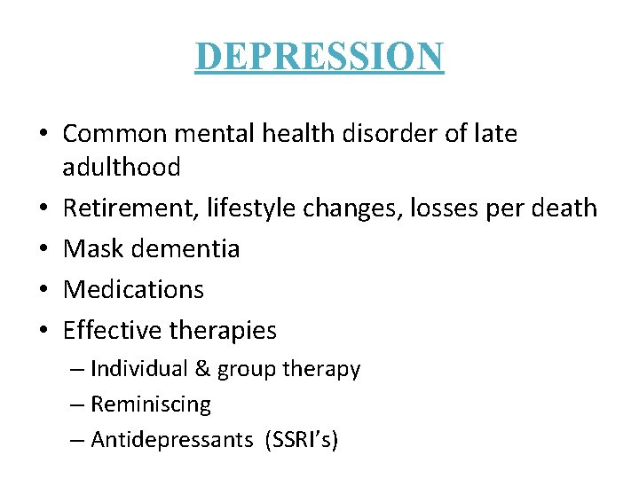 DEPRESSION • Common mental health disorder of late adulthood • Retirement, lifestyle changes, losses