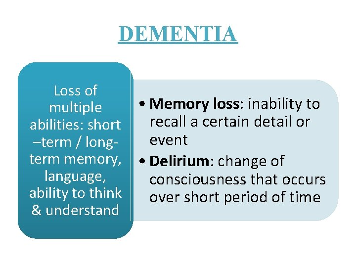 DEMENTIA Loss of multiple abilities: short –term / longterm memory, language, ability to think