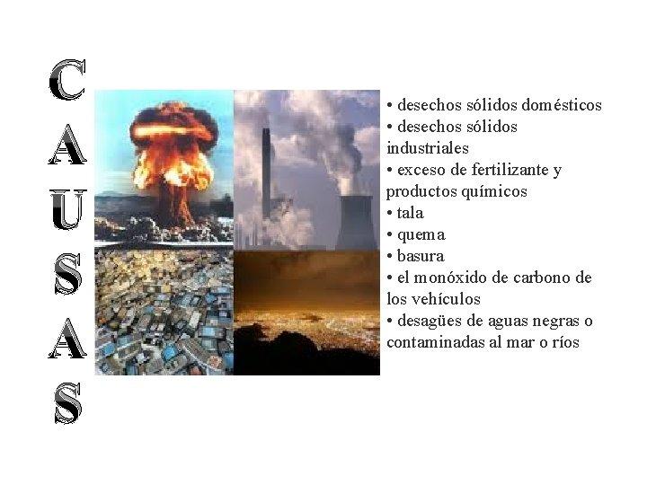C A U S A S • desechos sólidos domésticos • desechos sólidos industriales