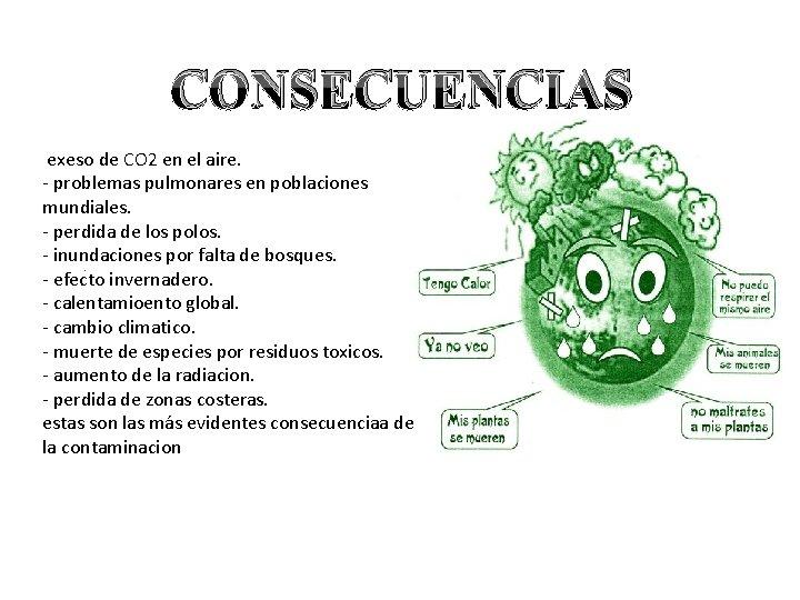 CONSECUENCIAS exeso de CO 2 en el aire. - problemas pulmonares en poblaciones mundiales.