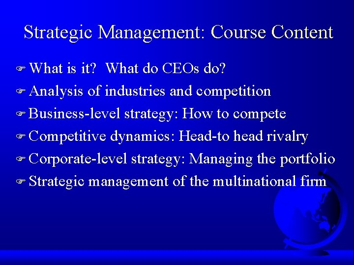 Strategic Management: Course Content F What is it? What do CEOs do? F Analysis