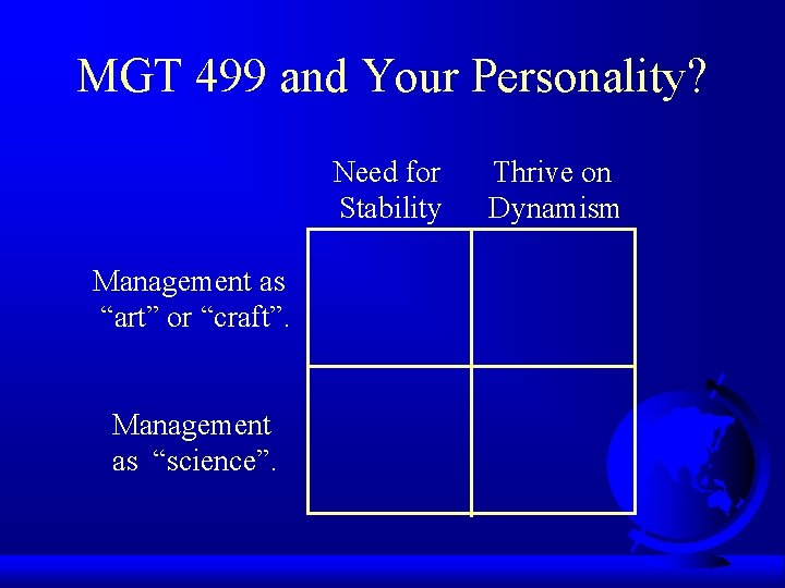 """MGT 499 and Your Personality? Need for Stability Management as """"art"""" or """"craft"""". Management"""
