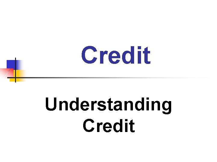 Credit Understanding Credit