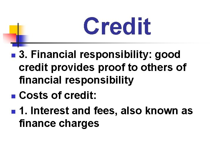 Credit 3. Financial responsibility: good credit provides proof to others of financial responsibility n