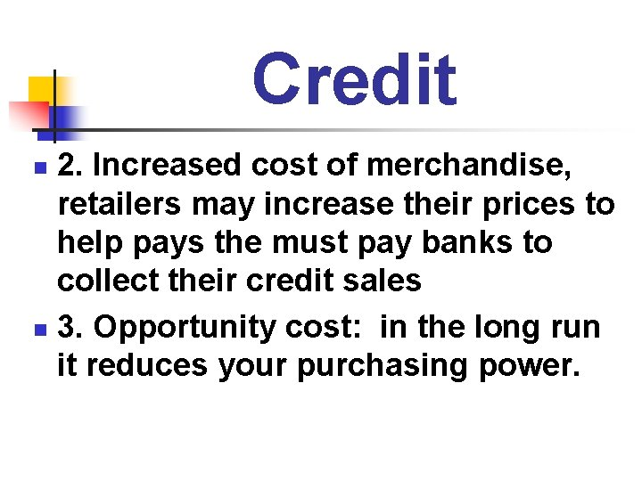 Credit 2. Increased cost of merchandise, retailers may increase their prices to help pays