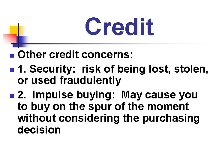 Credit Other credit concerns: n 1. Security: risk of being lost, stolen, or used