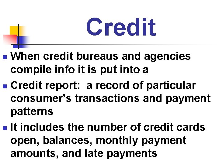 Credit When credit bureaus and agencies compile info it is put into a n