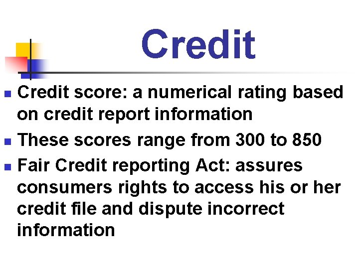 Credit score: a numerical rating based on credit report information n These scores range