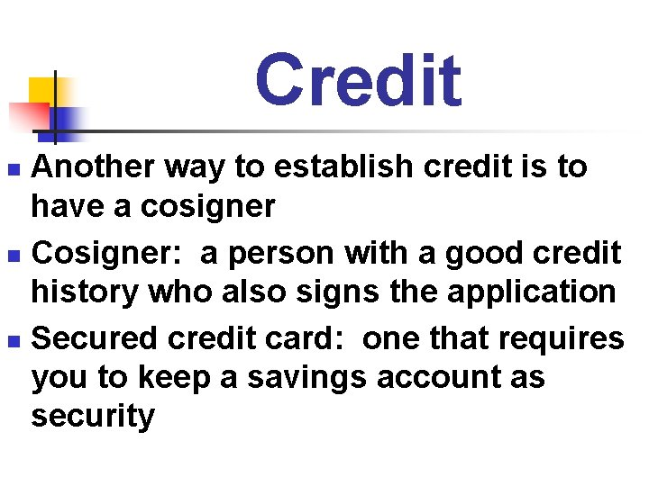 Credit Another way to establish credit is to have a cosigner n Cosigner: a