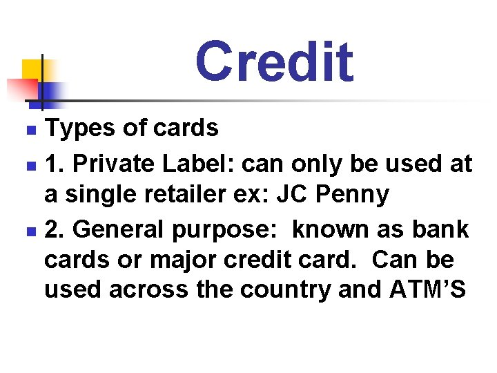 Credit Types of cards n 1. Private Label: can only be used at a