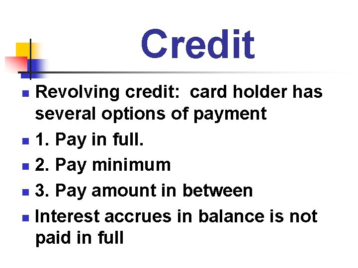Credit Revolving credit: card holder has several options of payment n 1. Pay in