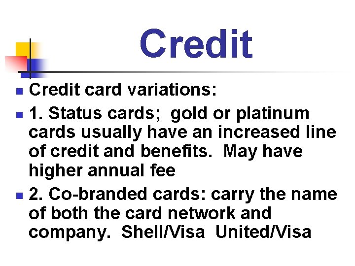 Credit card variations: n 1. Status cards; gold or platinum cards usually have an