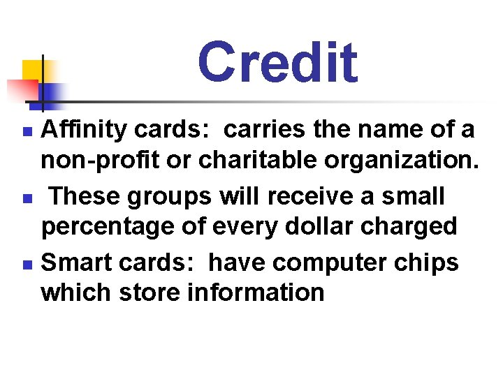 Credit Affinity cards: carries the name of a non-profit or charitable organization. n These