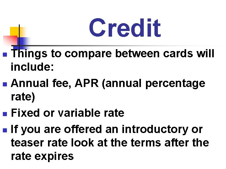 Credit Things to compare between cards will include: n Annual fee, APR (annual percentage