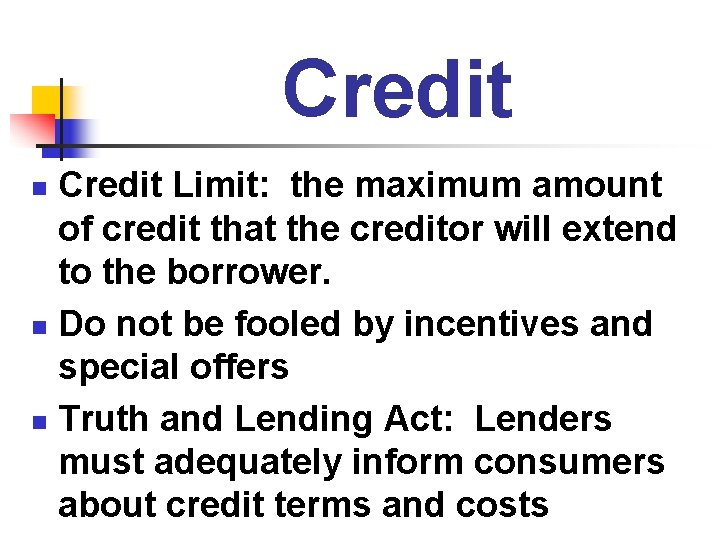 Credit Limit: the maximum amount of credit that the creditor will extend to the