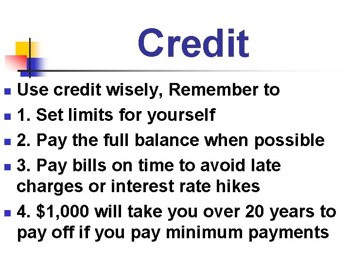 Credit Use credit wisely, Remember to n 1. Set limits for yourself n 2.